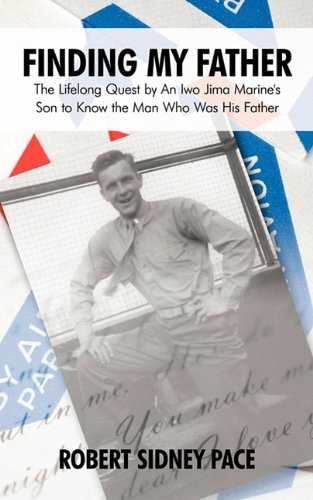 Read Online Finding My Father: The Lifelong Quest by an Iwo Jima Marine's Son to Know the Man Who Was His Father pdf epub