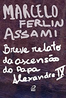 Breve relato da ascensão do Papa Alexandre IX por [Assami, Marcelo Ferlin]