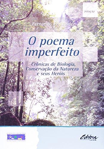 O Poema Imperfeito. Crônicas De Biologia, Conservação Da Natureza E Seus Heróis