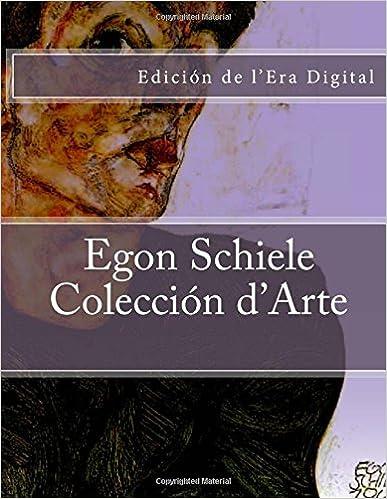 Egon Schiele - Coleccion D'arte: Edicion De L'era Digital Descargar PDF