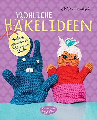 Fröhliche Häkelideen: Spielzeug, Accessoires und Kleidung für Kinder