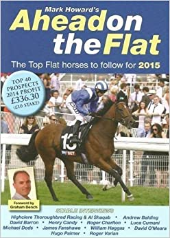Ahead on the Flat: The Top Flat Horses to Follow for 2014/5 by Mark Howard (2015-04-10)