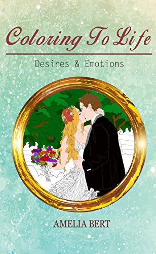Coloring to Life: Desires & Emotions (Volume Book 2) (Free Download Books Pdf)