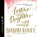 Letters to My Daughters: The Art of Being a Wife Audiobook by Barbara Rainey Narrated by Nan McNamara
