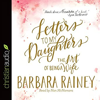Amazon Com Letters To My Daughters The Art Of Being A Wife
