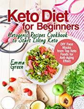 Keto Diet for Beginners: Ketogenic Recipes Cookbook to Start Living Keto. DIY Face Masks from Top Keto Foods for Anti-Aging Effect (keto beginners book, easy keto recipes)