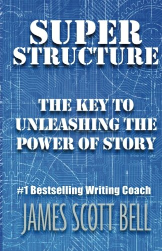 Super Structure: The Key to Unleashing the Power of Story [James Scott Bell] (Tapa Blanda)