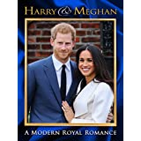 Harry and Meghan: A Modern Royal Romance
