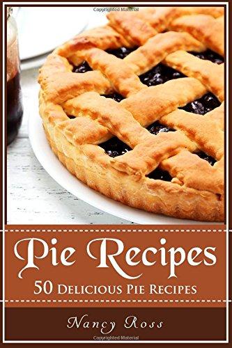Pie Recipes: 50 Delicious Pie Recipes