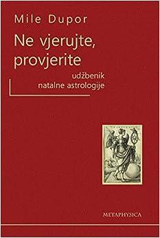 Ne vjerujte, provjerite : udzbenik natalne astrologije