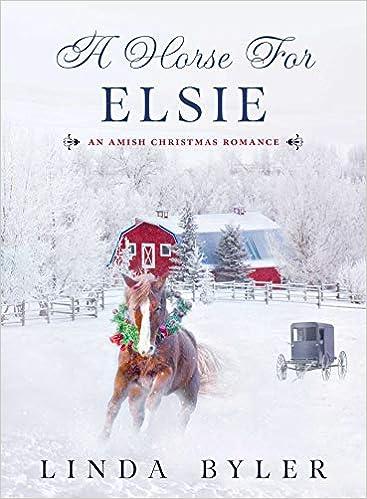 Linda Byler New Christmas Books 2020 A Horse for Elsie: An Amish Christmas Romance: Byler, Linda