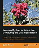 Learning IPython for Interactive Computing and Data Visualization, Cyrille Rossant, 1782169938