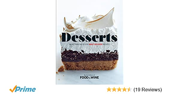 Desserts more than 140 of our most beloved recipes the editors of desserts more than 140 of our most beloved recipes the editors of food wine 9780848752255 amazon books forumfinder Gallery