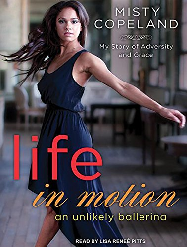 Life in Motion: An Unlikely Ballerina by Copeland Misty