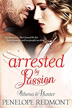 Athena & Hunter:  Arrested By Passion by [Redmont, Penelope]