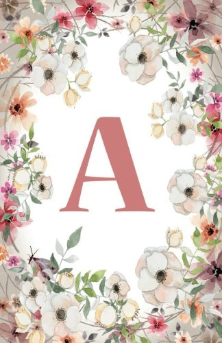 A: Monogram Initial Name Notebook (journal, composition, Diary, Ruled , scrapbook) 120 Lined Pages 60 Sheets for Kids, Girl, Woman and School  5.5 x 8.5, Pink Floral (Pocket Size) (Volume 1)