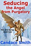 Seducing the Angel from Purgatory (The Ark Series Book 2)