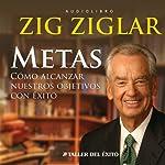 Metas: Como Alcanzar Nuestros Objetivos Con Exito: [Goals: Reaching Objectives Successfully] | Zig Ziglar