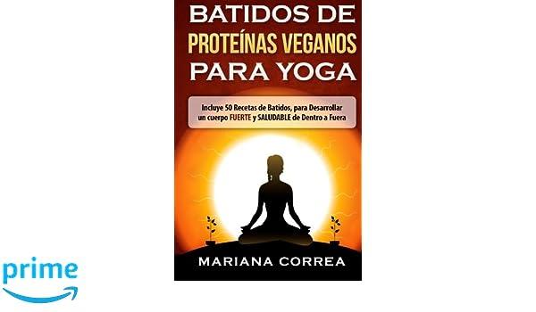 BATIDOS De PROTEINAS VEGANOS PARA YOGA: Incluye 50 Recetas ...