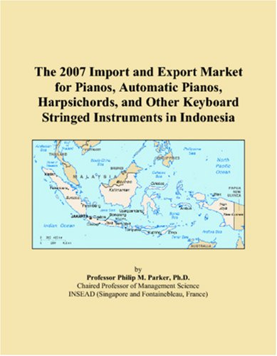 The 2007 Import and Export Market for Pianos, Automatic Pianos, Harpsichords, and Other Keyboard Stringed Instruments in Indonesia