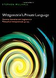 Wittgenstein's Private Language: Grammar, Nonsense and Imagination in Philosophical Investigations, §§ 243-315: Grammar, Nonsense and Imagination in Philosophical Investigations, 243-315