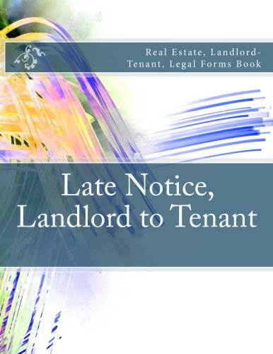Late Notice, Landlord to Tenant: Real Estate, Landlord-Tenant, Legal Forms Book PDF
