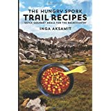 The Hungry Spork Trail Recipes: Quick Gourmet Meals for the Backcountry