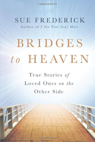 Bridges to Heaven: True Stories of Loved Ones on the Other Side (Martin Bridge)