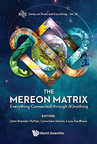 - The Mereon Matrix:Everything Connected through (K)nothing: 62 (Series on Knots and Everything)