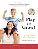 Play to Grow!: Over 200 games to help your child on the autism spectrum develop fundamental social skills
