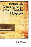 Beretning Om Forhandlingerne Pa Det Forste Nordiske Filologmode, F. A. Wimmer, 0559204981