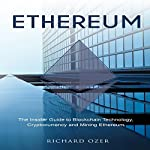 Ethereum: The Insider Guide to Blockchain Technology, Cryptocurrency and Mining Ethereum | Richard Ozer