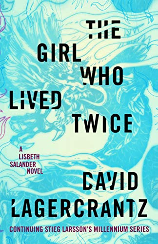 Book Cover: The Girl Who Lived Twice: A Lisbeth Salander novel, continuing Stieg Larsson's Millennium Series