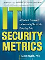 IT Security Metrics: A Practical Framework for Measuring Security & Protecting Data Front Cover