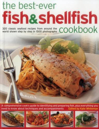 The Best-Ever Fish & Shellfish Cookbook: 320 Classic Seafood Recipes From Around The World Shown Step By Step In 1500 Photographs (Fish Recipes From The Sea)