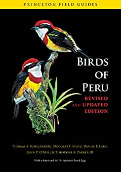 Birds of Peru: Revised and Updated Edition (Princeton Field Guides) by [Schulenberg, Thomas S., Stotz, Douglas F., Lane, Daniel F., O'Neill, John P., Parker III, Theodore A.]