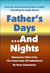 Father's Days... And Nights: Humorous Tales From the Front Lines of Fatherhood