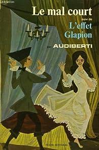 Le mal court - L'effet Glapion par Jacques Audiberti