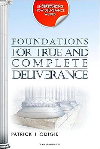Foundations for True and Complete Deliverance: Understanding How Deliverance Works Series (Volume 1)
