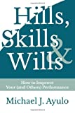 Hills, Skills, and Wills : How to Improve Your (and Others) Performance, Ayulo, Michael, 0989993213
