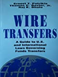 Wire Transfer : The International Guide to the Laws and Regulations Governing Electronic Funds Transfer, Federal Reserve Bank of New York Staff and Patrikis, Ernest T., 1557383545
