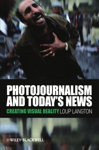 Photojournalism and Today's News: Creating Visual Reality (Photojournalism And Todays News Creating Visual Reality)