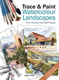 Trace and Paint Watercolour Landscapes, Terry Harrison and Geoff Kersey, 1844487288