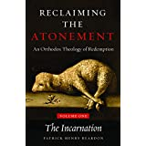Reclaiming the Atonement: An Orthodox Theology of Redemption: Volume 1: The Incarnate Word