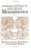 Landscape and Power in Ancient Mesoamerica, Rex Koontz and Kathryn Reese-Taylor, 0813337321