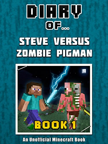 F.r.e.e Diary of Steve Versus Zombie Pigman: Book 1 [An Unofficial Minecraft Book] (Crafty Tales 55)<br />E.P.U.B