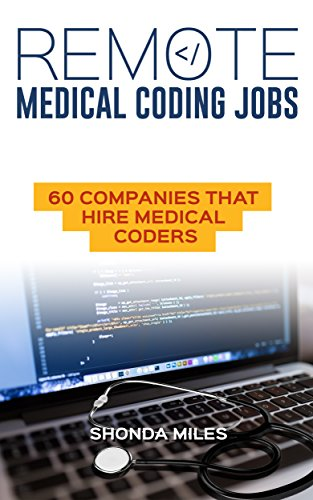 Remote Medical Coding Jobs: 60 Companies that hire Medical Coders (Medical Coding 101 Book 2)