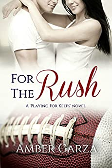 For the Rush (Playing for Keeps Book 3) by [Garza, Amber]