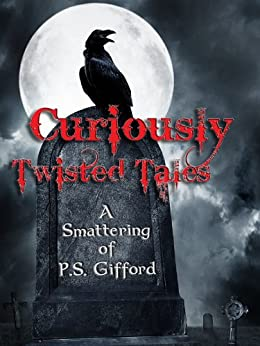 Curiously Twisted Tales: A Smattering of P.S. Gifford by [Gifford, P.S.]