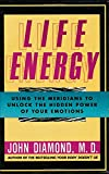 Life Energy: Using the Meridians to Unlock the